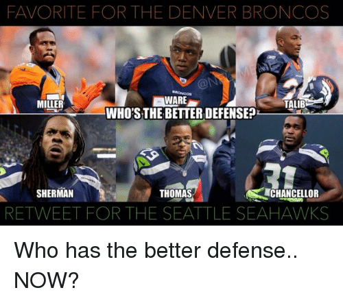 Denver Broncos, Football, and Nfl: FAVORITE FOR THE DENVER BRONCOS  WARE  MILLER  TALIB  WHO'S THE BETTERDEFENSE?  CHANCELLOR  SHERMAN  THOMAS  RETWEET FOR THE SEATTLE SEAHAWKS Who has the better defense.. NOW?
