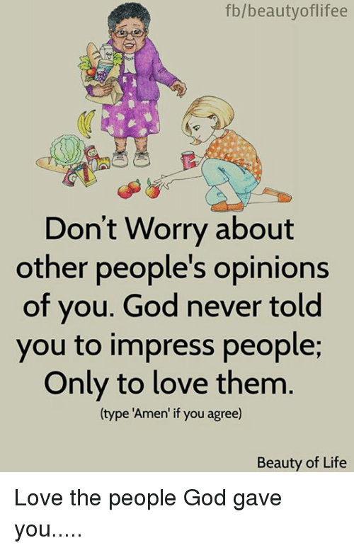 Fbbeautyoflifee Dont Worry About Other Peoples Opinions Of You God