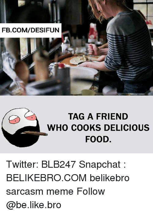 FBCOMDESIFUN a TAG a FRIEND WHO COOKS DELICIOUS FOOD Twitter