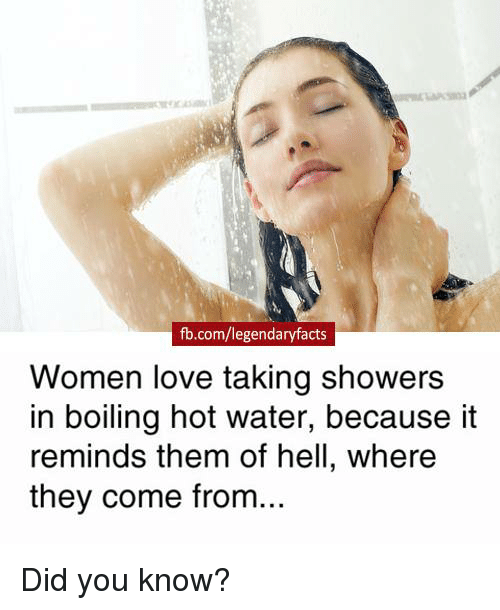 fb com legendaryfacts women love taking showers in boiling hot water because 20355295 ✅ 25 best memes about hot water hot water memes