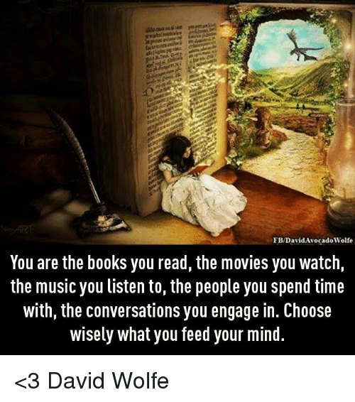 Choose wisely what you feed your mind