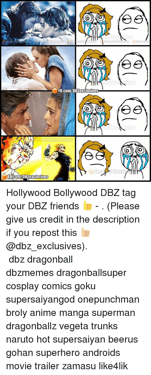 Anime, Broly, and Dragonball: FB.  FB.com/DBZexclusives  ives Hollywood Bollywood DBZ tag your DBZ friends 👍 - . (Please give us credit in the description if you repost this 👍🏼@dbz_exclusives). ━━━━━━━━━━━━━━━━━━━━━ dbz dragonball dbzmemes dragonballsuper cosplay comics goku supersaiyangod onepunchman broly anime manga superman dragonballz vegeta trunks naruto hot supersaiyan beerus gohan superhero androids movie trailer zamasu like4lik