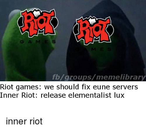 Fb Groups Memelibrary Riot Games We Should Fix Eune Servers Inner