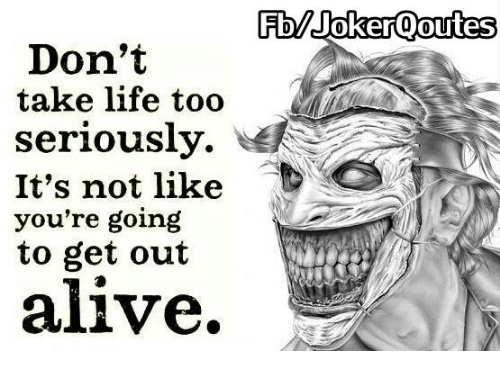 fb joker qoutes don t take life too seriously it s not like d you re