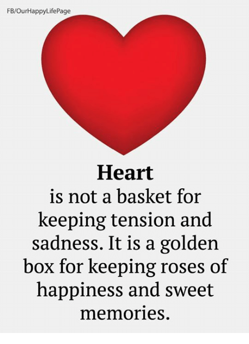 Fbourhappylifepage Heart Is Not A Basket For Keeping Tension And