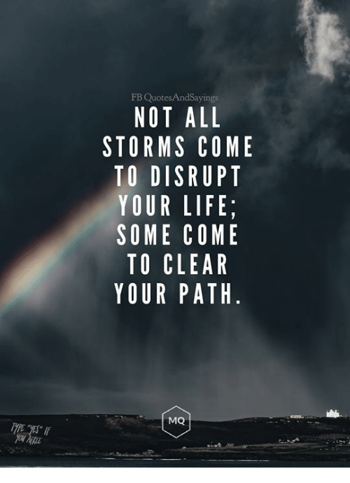 FB QuotesAndSayings NOT ALL STORMS COME TO DISRUPT YOUR ...