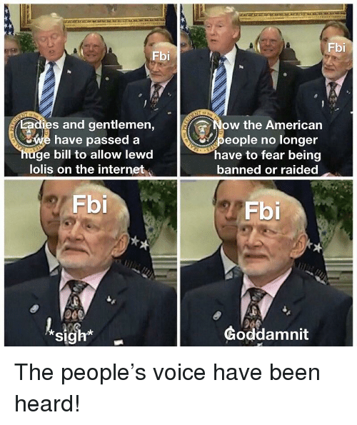 Anime, Fbi, and Internet: Fbi  Fbi  adies and gentlemen,  e have passed a  ge bill to allow lewd  lolis on the internet  Now the American  people no longer  have to fear being  banned or raided  Fbi  Fbi  sigh  Goddamnit  SI
