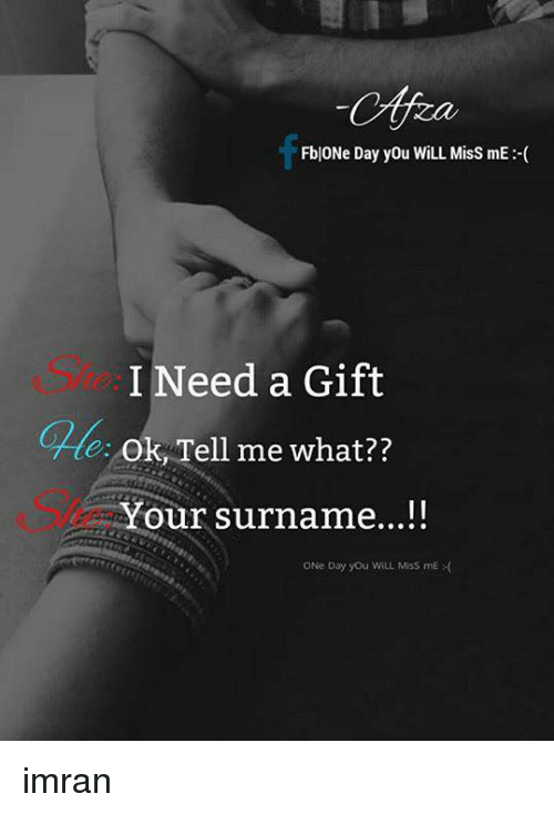 Fbione Day You Will Miss Me I Need A Gift Tte Ok Tell Me What
