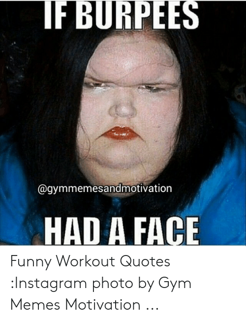 FBURPEES HAD a FACE Funny Workout Quotes Instagram Photo by ...