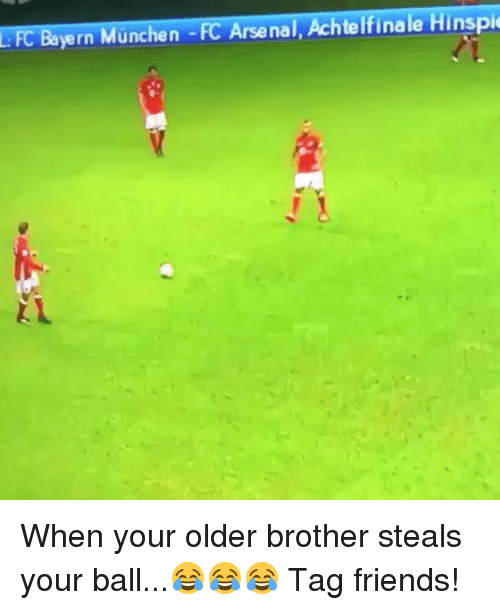 Arsenal, Friends, and Memes: FC Bayern Munchen FC Arsenal, Achtelfinale Hinspie When your older brother steals your ball...😂😂😂⠀ Tag friends!⠀