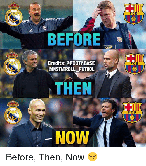 Memes, 🤖, and Fcb: FCB  BEFORE  GENT  Credits: @FOOTy BASE  FCB  CINSTATROLL FUTBOL  THEN  FC B  NOW Before, Then, Now 😏
