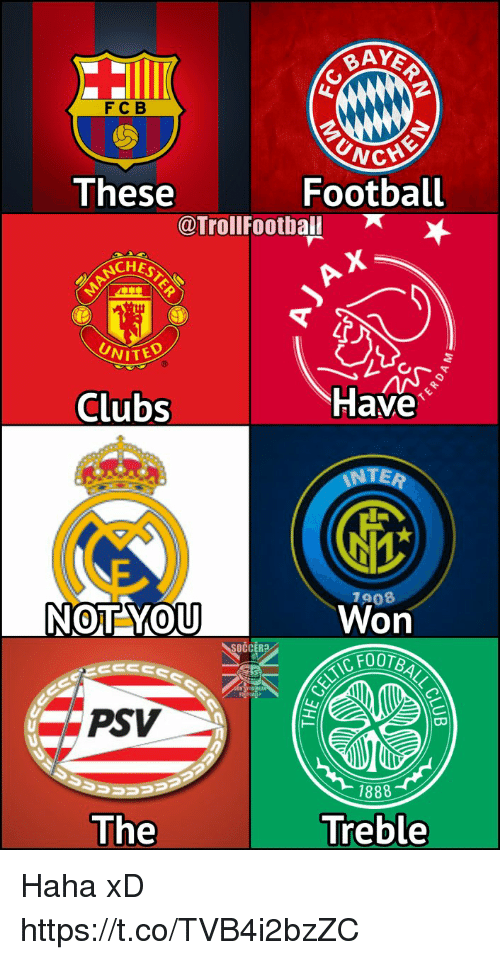 Football, Memes, and Soccer: FCB  UNC  These  Football  @TrollFootball  CHES  UNITED  Clubs  lave  TER  908  Won  NOT YOU  SOCCER?  C FOOT  FOOTB  PSV  1888  The  Treble Haha xD https://t.co/TVB4i2bzZC