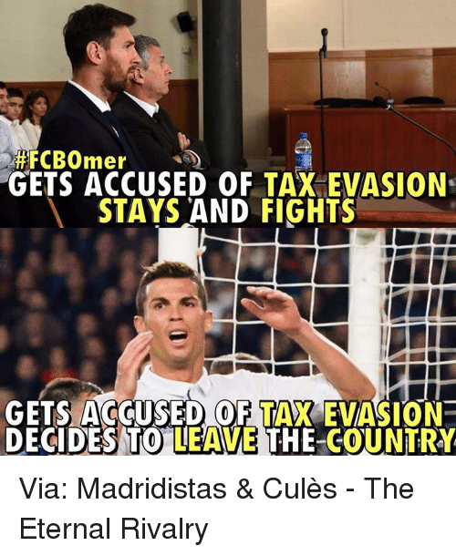 Memes, 🤖, and Tank: FCBOmer  GETS ACCUSED OF TAX EVASION.  STAYS AND FIGHTS  GETS ACCUSED OF TANK EVASION  DECIDES TO LEAWE THE COUNTRY Via: Madridistas & Culès - The Eternal  Rivalry