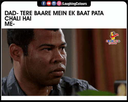 Dad, Indianpeoplefacebook, and Pata: fD  LaughingColours  DAD- TERE BAARE MEIN EK BAAT PATA  CHALI HAI  ME-  LAUGHING  Colours