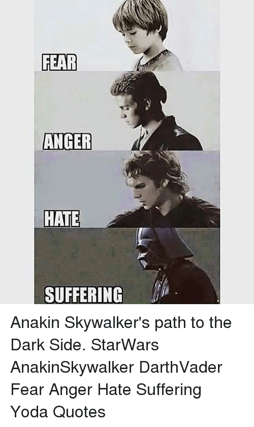Fear Anger Hate Suffering Anakin Skywalkers Path To The Dark Side