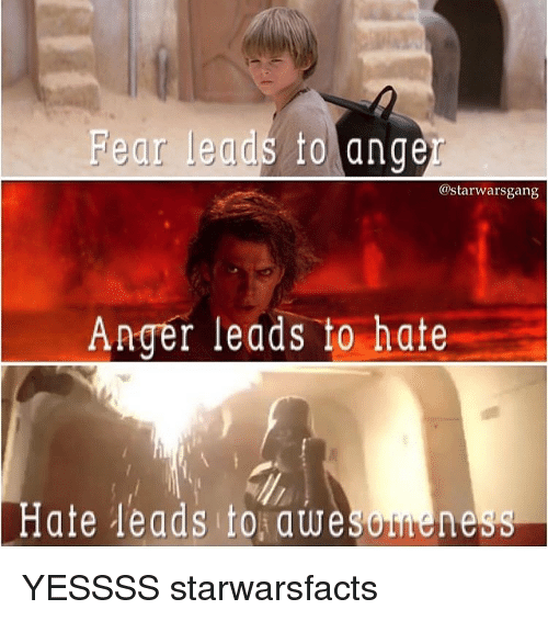fear leads to anger starwarsgang anger leads to hate hate 9738531 ✅ 25 best memes about fear leads to anger fear leads to anger,Fear Leads To Anger Meme