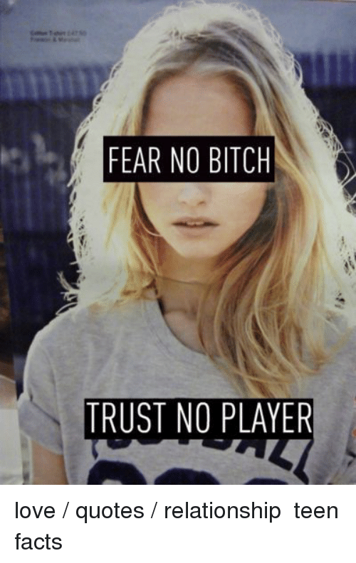 FEAR NO BITCH TRUST NO PLAYER Love Quotes Relationship Teen