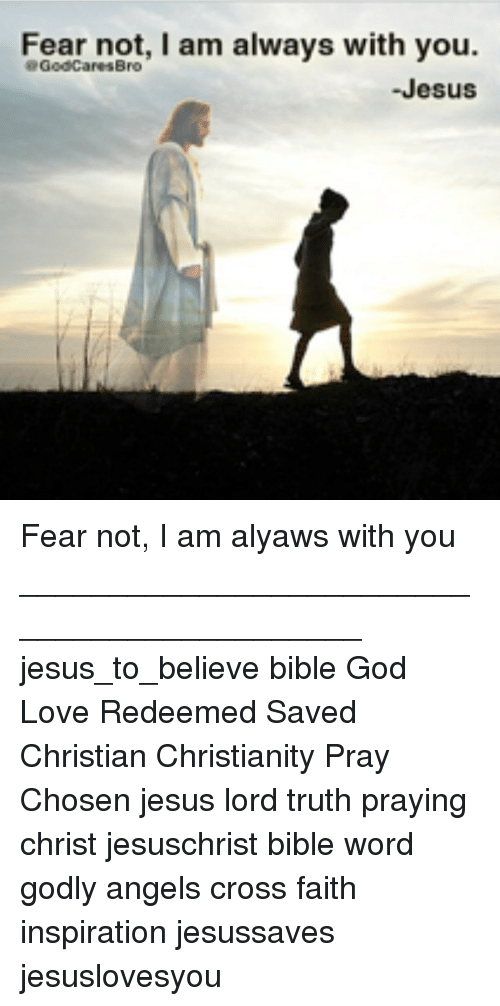 Fear Not I Am Always With You Godcarers Bro Jesus Fear Not I Am