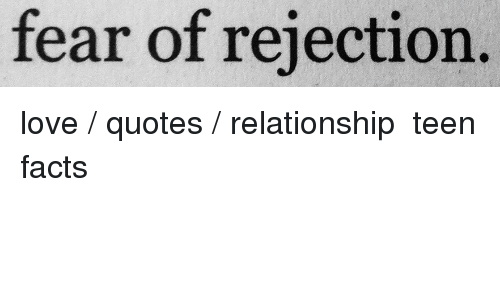 Fear Of Rejection Love Quotes Relationship Teen Facts Facts Meme