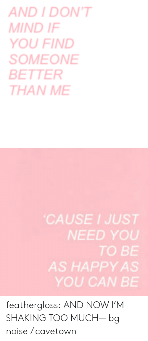 Target, Too Much, and Tumblr: feathergloss:  AND NOW I'M SHAKING TOO MUCH— bg noise / cavetown
