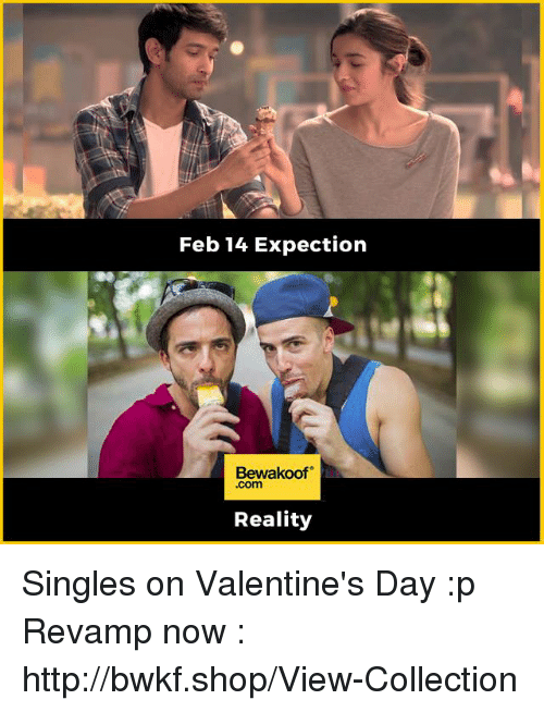 Memes, 🤖, and Expectedly: Feb 14 Expection  Bewakoof  .com  Reality Singles on Valentine's Day :p  Revamp now : http://bwkf.shop/View-Collection