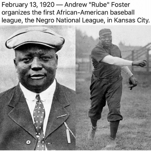 February 13 1920andrew Rube Foster Organizes The First