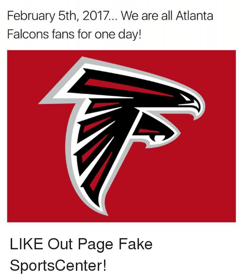 Atlanta Falcons, Fake, and Nfl: February 5th, 2017... We are all Atlanta  Falcons fans for one day! LIKE Out Page Fake SportsCenter!