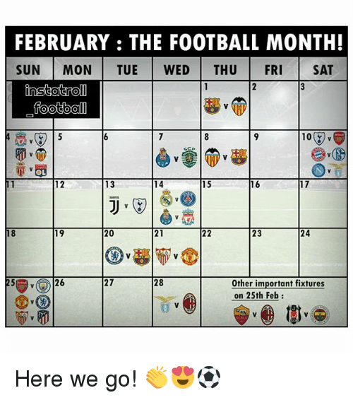 Football, Memes, and 🤖: FEBRUARY: THE FOOTBALL MONTH!  SUN MON TUE WED THU FRI SAT  108  OL  13  14  16  17  18  19  23  24  27  28  Other important fixtures  on 25th Feb:  ( 26 Here we go! 👏😍⚽️