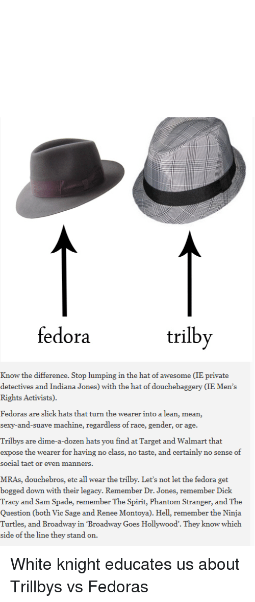 d0e9dadd611ab Fedora Trilby Know the Difference Stop Lumping in the Hat of Awesome ...