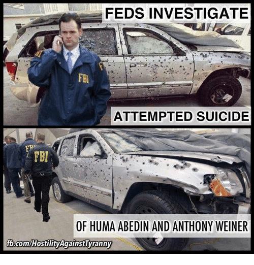 Fbi, Memes, and fb.com: FEDS INVESTIGATE  FBI  ATTEMPTED SUICIDE  FEI  OF HUMA ABEDIN AND ANTHONY WEINER  fb.com/HostilityAgainstyranny