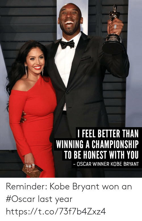 Kobe Bryant, Memes, and Kobe: | FEEL BETTER THAN  WINNING A CHAMPIONSHIP  TO BE HONEST WITH YOU  OSCAR WINNER KOBE BRYANT Reminder: Kobe Bryant won an #Oscar last year https://t.co/73f7b4Zxz4