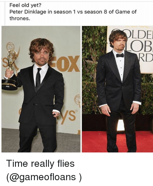 Game of Thrones, Game, and Peter Dinklage: Feel old yet?  Peter Dinklage in season 1 vs season 8 of Game of  thrones.  LDE  OB  0  OX Time really flies (@gameofloans )