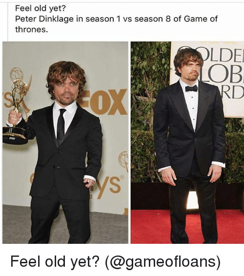 Game of Thrones, Memes, and Game: Feel old yet?  Peter Dinklage in season 1 vs season 8 of Game of  thrones.  LDE  OB  OX Feel old yet? (@gameofloans)