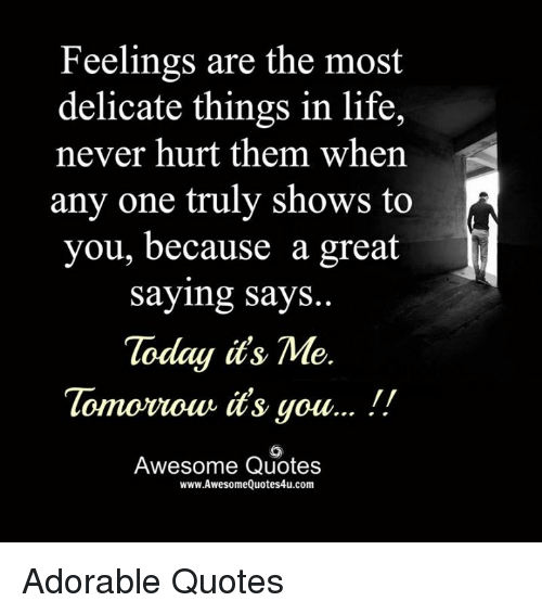 Feelings Are The Most Delicate Things In Life Never Hurt Them When