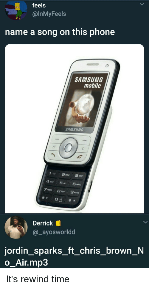 Blackpeopletwitter, Chris Brown, and Funny: feels  @InMyFeels  name a song on this phone  SAMSUNG  mobile  SAMSUNG  errick  @_ayosworldd  jordin_sparks_ft_chris_brown_N  o_Air.mp3