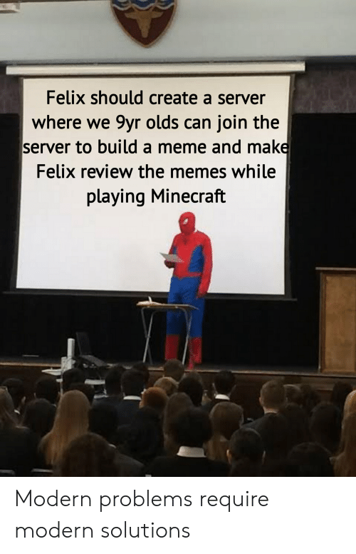 Felix Should Create a Server Where We 9yr Olds Can Join the Server