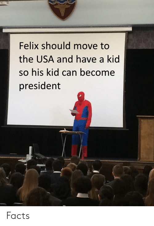 Felix Should Move to the USA and Have a Kid So His Kid Can