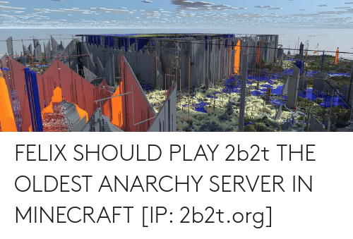 FELIX SHOULD PLAY 2b2t THE OLDEST ANARCHY SERVER IN