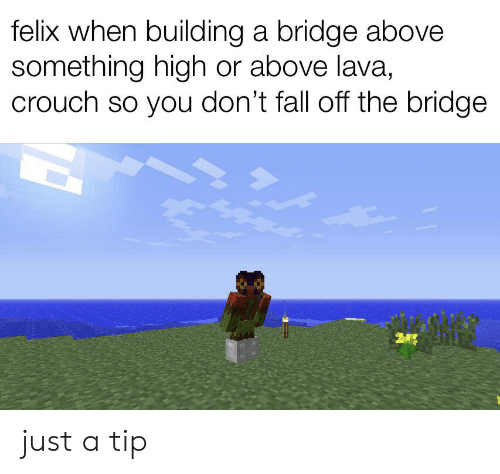 Felix When Building a Bridge Above Something High or Above