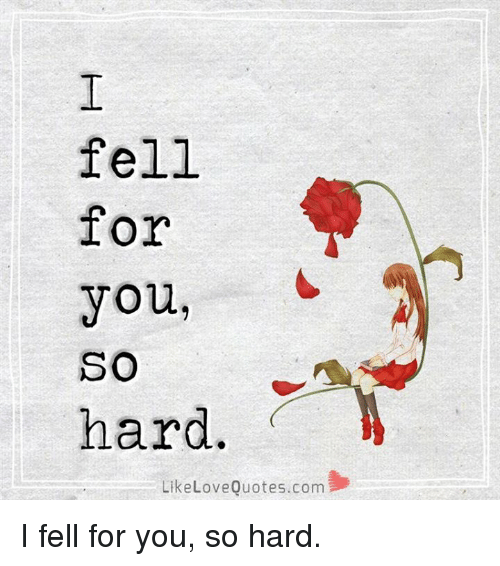 Fell For You So Hard Like Love Quotescom I Fell For You So Hard