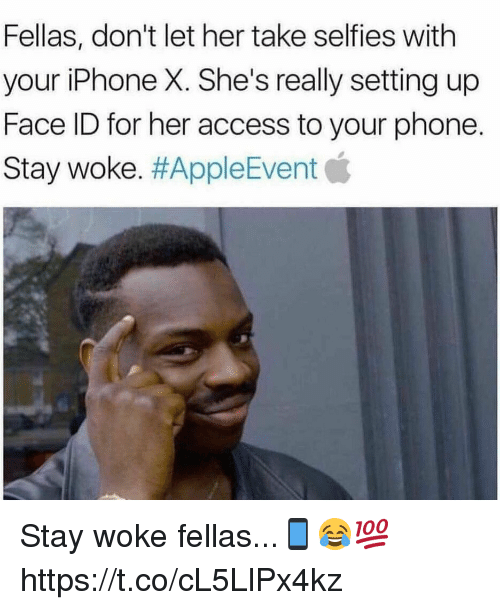 Iphone, Memes, and Phone: Fellas, don't let her take selfies with  your iPhone X. She's really setting up  Face ID for her access to your phone.  Stay woke·#AppleEvent貧 Stay woke fellas...📱😂💯 https://t.co/cL5LlPx4kz