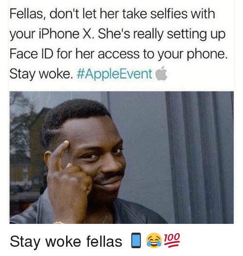 Funny, Iphone, and Phone: Fellas, don't let her take selfies with  your iPhone X. She's really setting up  Face ID for her access to your phone.  Stay woke. Stay woke fellas 📱😂💯