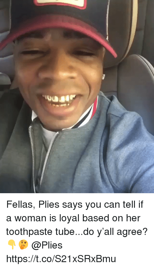 Plies, Tube, and Her: Fellas, Plies says you can tell if a woman is loyal based on her toothpaste tube...do y'all agree? 👇🤔 @Plies https://t.co/S21xSRxBmu