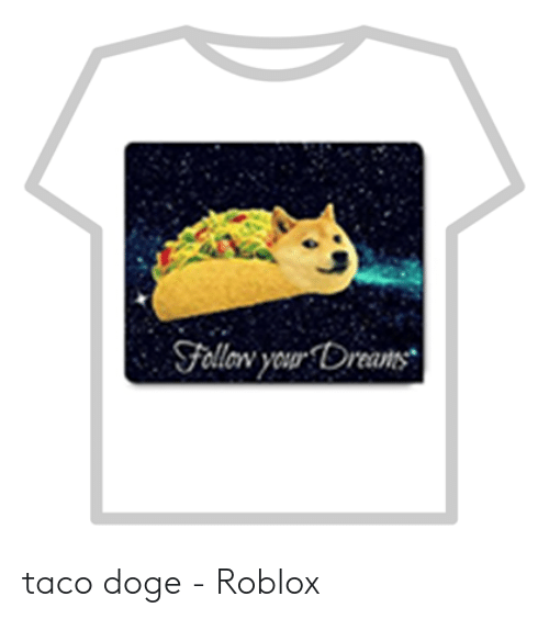 Fellew Your Dreams Taco Doge Roblox Doge Meme On Sizzle