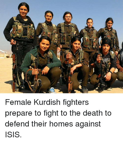 Memes, Kurdish, and Kurdish: Female Kurdish fighters prepare to fight to the death to defend their homes against ISIS.