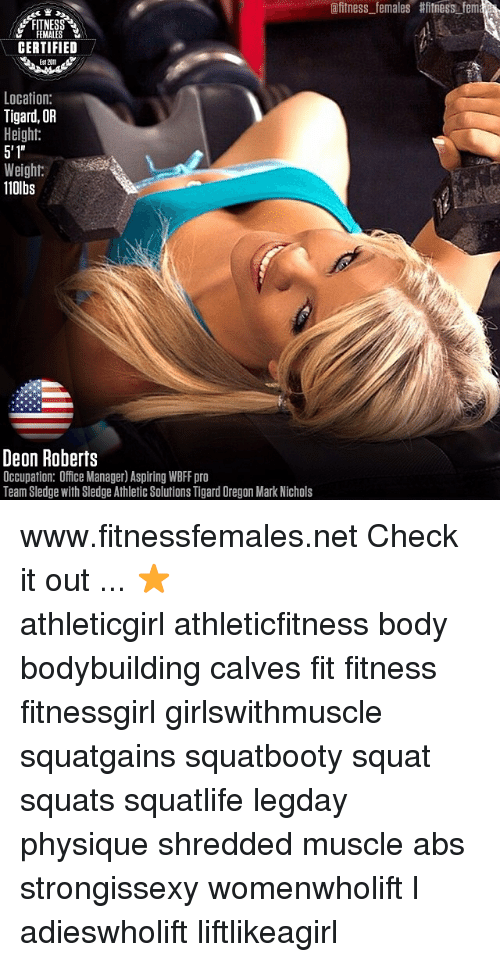Memes, Bodybuilding, and Office: FEMALES CERTIFIED ES12011 Location: Tigard, OR Height