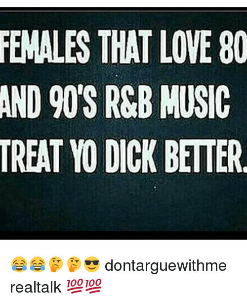 females that love 80 and 90s r b music treat yo 14011729 females that love 80 and 90's r&b music treat yo dick better