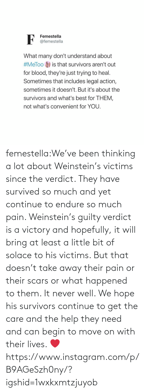 Instagram, Target, and Tumblr: femestella:We've been thinking a lot about Weinstein's victims since the verdict. They have survived so much and yet continue to endure so much pain. Weinstein's guilty verdict is a victory and hopefully, it will bring at least a little bit of solace to his victims. But that doesn't take away their pain or their scars or what happened to them. It never well. We hope his survivors continue to get the care and the help they need and can begin to move on with their lives. ❤️https://www.instagram.com/p/B9AGeSzh0ny/?igshid=1wxkxmtzjuyob
