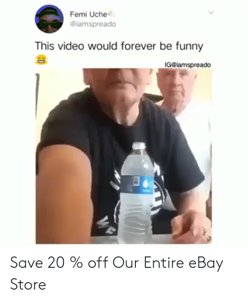 eBay, Funny, and Forever: Femi Uche  @lamspreado  This video would forever be funny  IG@iamspreado Save 20 % off Our Entire eBay Store