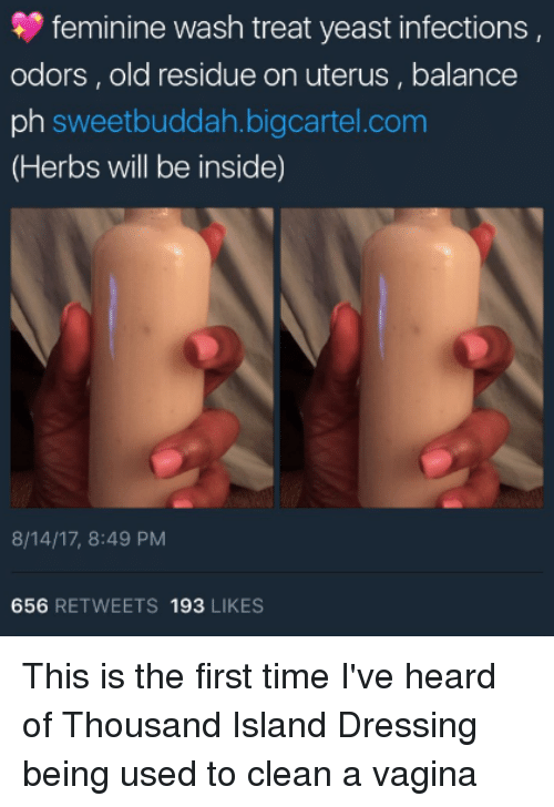 Blackpeopletwitter, Funny, and Time: feminine wash treat yeast infections  odors, old residue on uterus, balance  ph sweetbuddah.bigcartel.conm  (Herbs will be inside)  8/14/17, 8:49 PM  656 RETWEETS 193 LIKES This is the first time I've heard of Thousand Island Dressing being used to clean a vagina